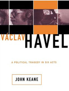 Václav Havel: A Political Tragedy in Six Acts